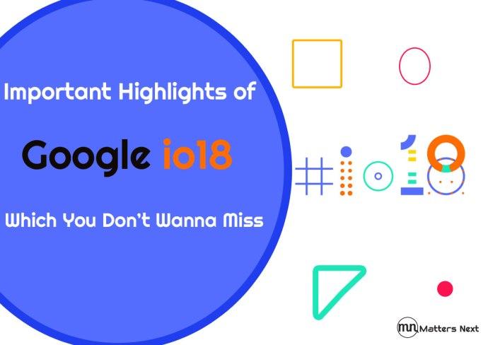 google-io18-highlights-matters-next